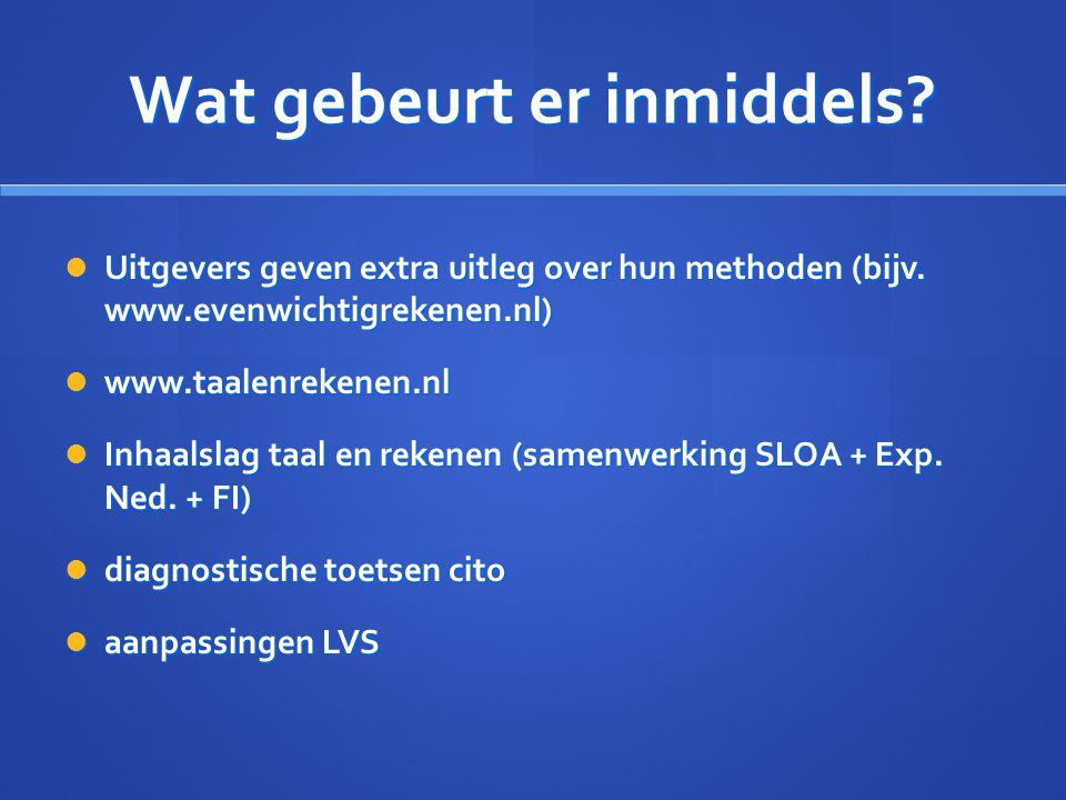 Wat gebeurt er inmiddels? Uitgevers geven extra uitleg over hun methoden (bijv. www.evenwichtigrekenen.nl) Uitgevers geven extra uitleg over hun metho