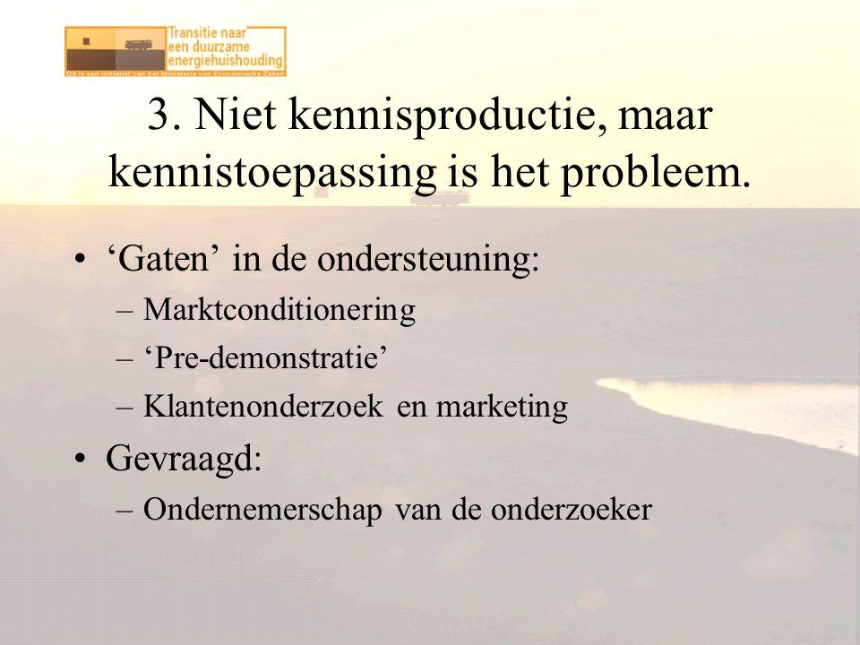 3. Niet kennisproductie, maar kennistoepassing is het probleem.