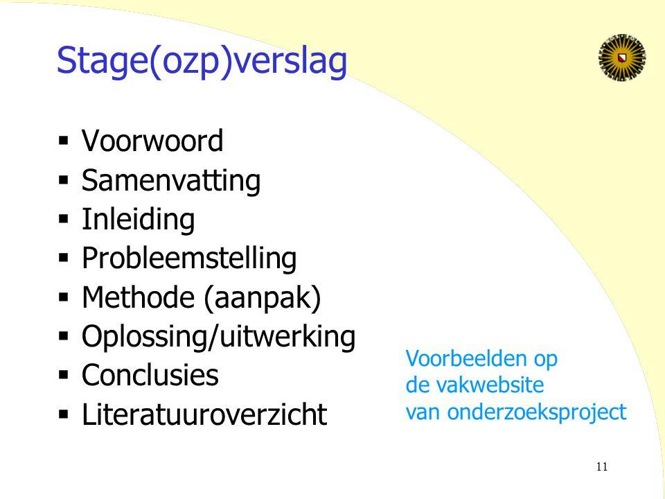 11 Stage(ozp)verslag  Voorwoord  Samenvatting  Inleiding  Probleemstelling  Methode (aanpak)  Oplossing/uitwerking  Conclusies  Literatuurover