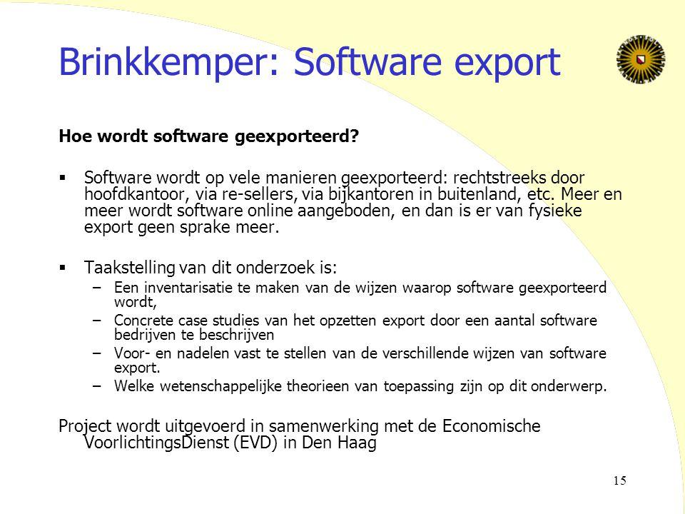 15 Brinkkemper: Software export Hoe wordt software geexporteerd?  Software wordt op vele manieren geexporteerd: rechtstreeks door hoofdkantoor, via r