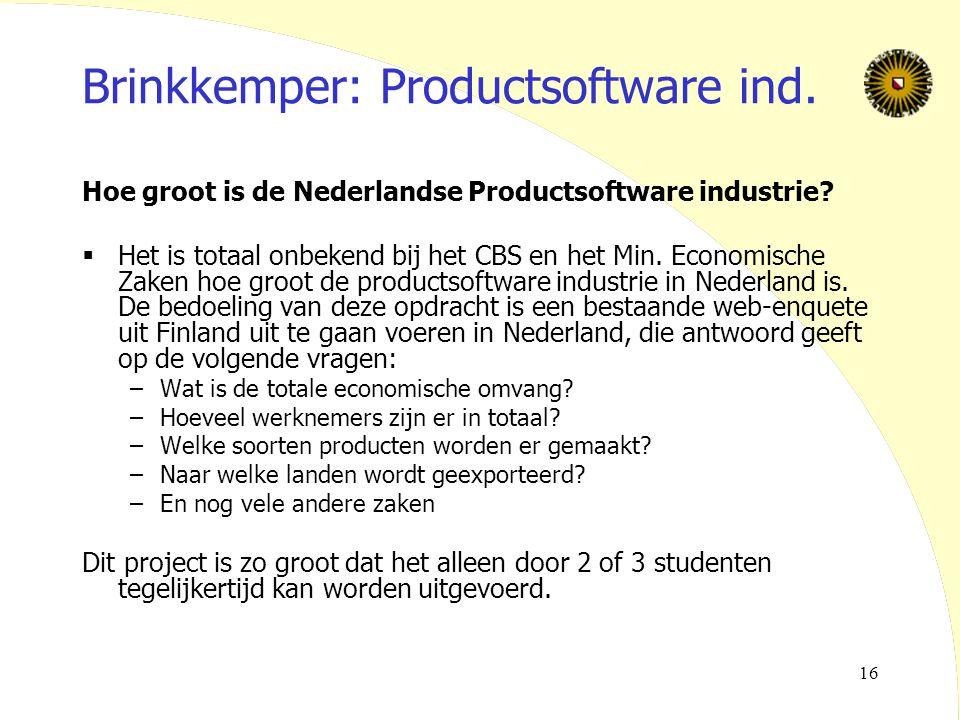 16 Brinkkemper: Productsoftware ind. Hoe groot is de Nederlandse Productsoftware industrie?  Het is totaal onbekend bij het CBS en het Min. Economisc