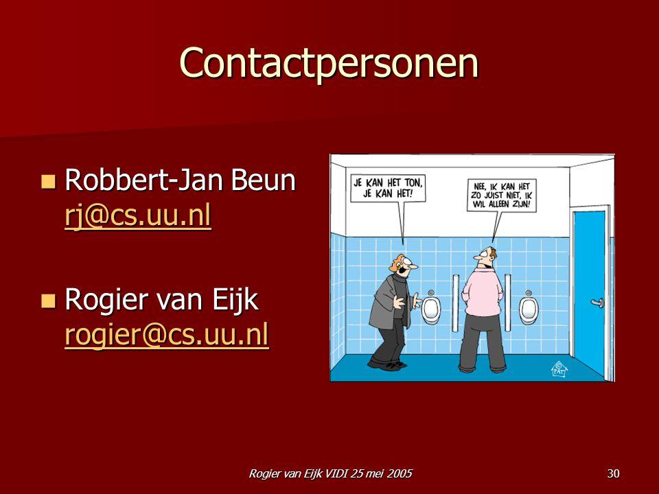 Rogier van Eijk VIDI 25 mei 200530 Contactpersonen Robbert-Jan Beun rj@cs.uu.nl Robbert-Jan Beun rj@cs.uu.nl rj@cs.uu.nl Rogier van Eijk rogier@cs.uu.
