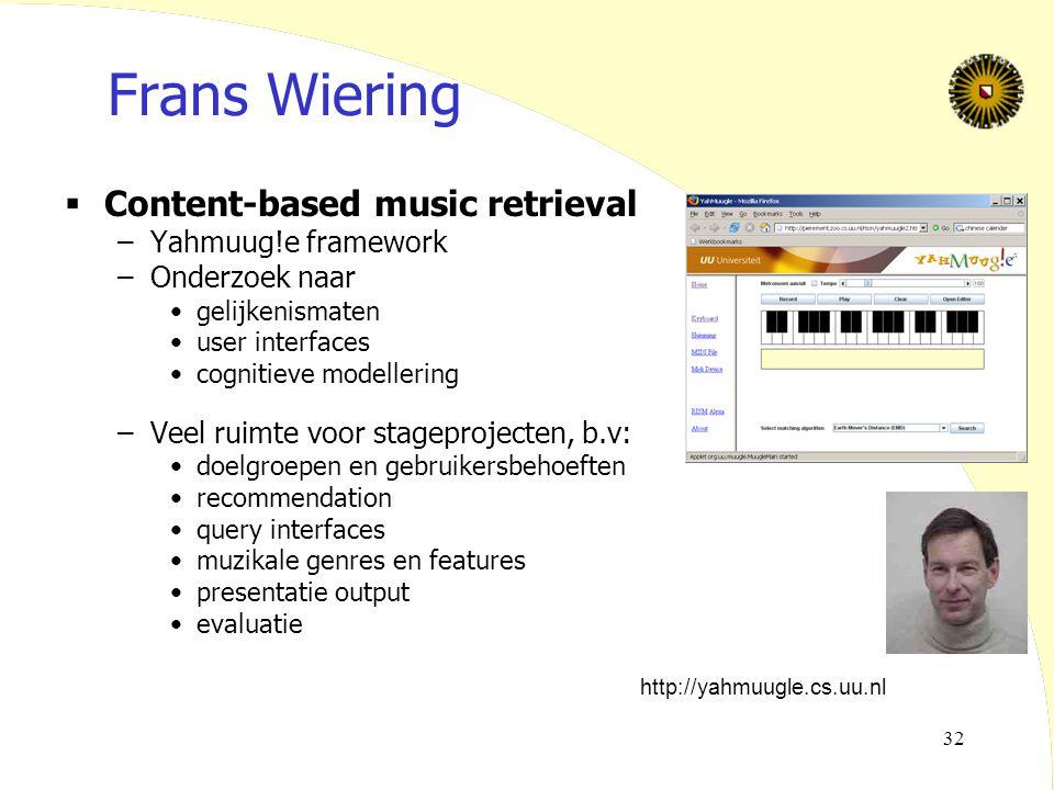 32 Frans Wiering  Content-based music retrieval –Yahmuug!e framework –Onderzoek naar gelijkenismaten user interfaces cognitieve modellering –Veel rui