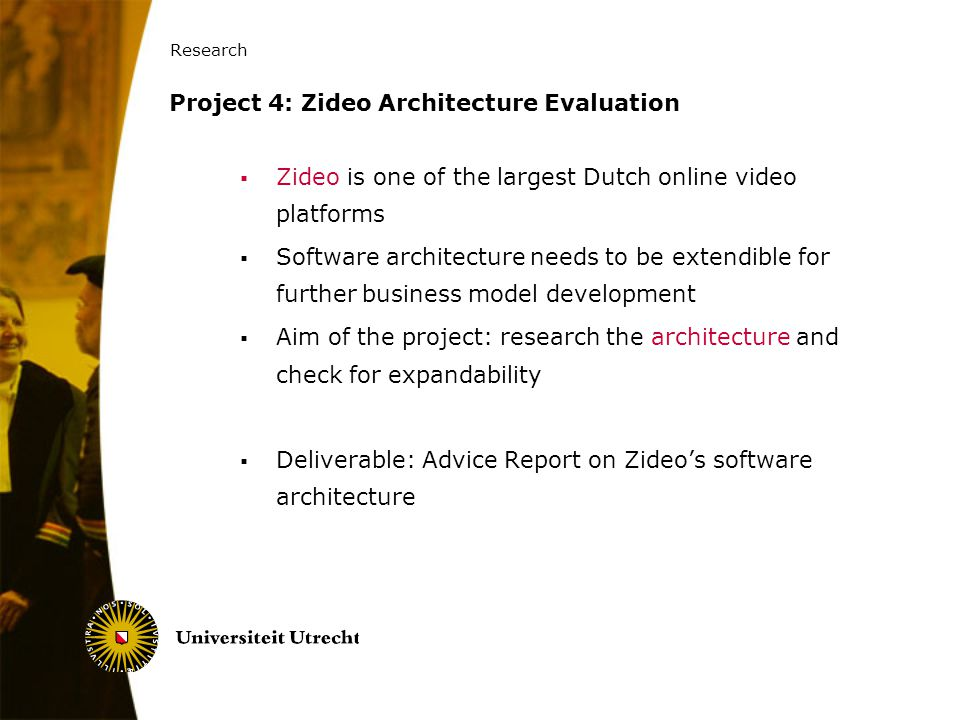 Research 39 Project 4: Zideo Architecture Evaluation  Zideo is one of the largest Dutch online video platforms  Software architecture needs to be ex