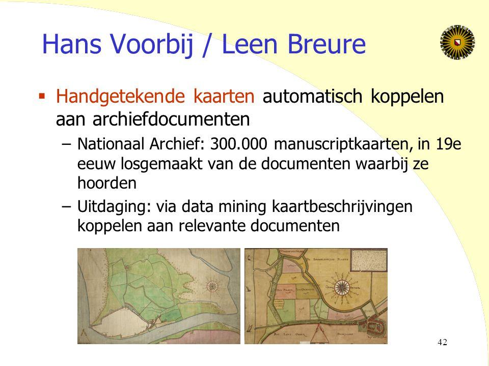 42 Hans Voorbij / Leen Breure  Handgetekende kaarten automatisch koppelen aan archiefdocumenten –Nationaal Archief: 300.000 manuscriptkaarten, in 19e