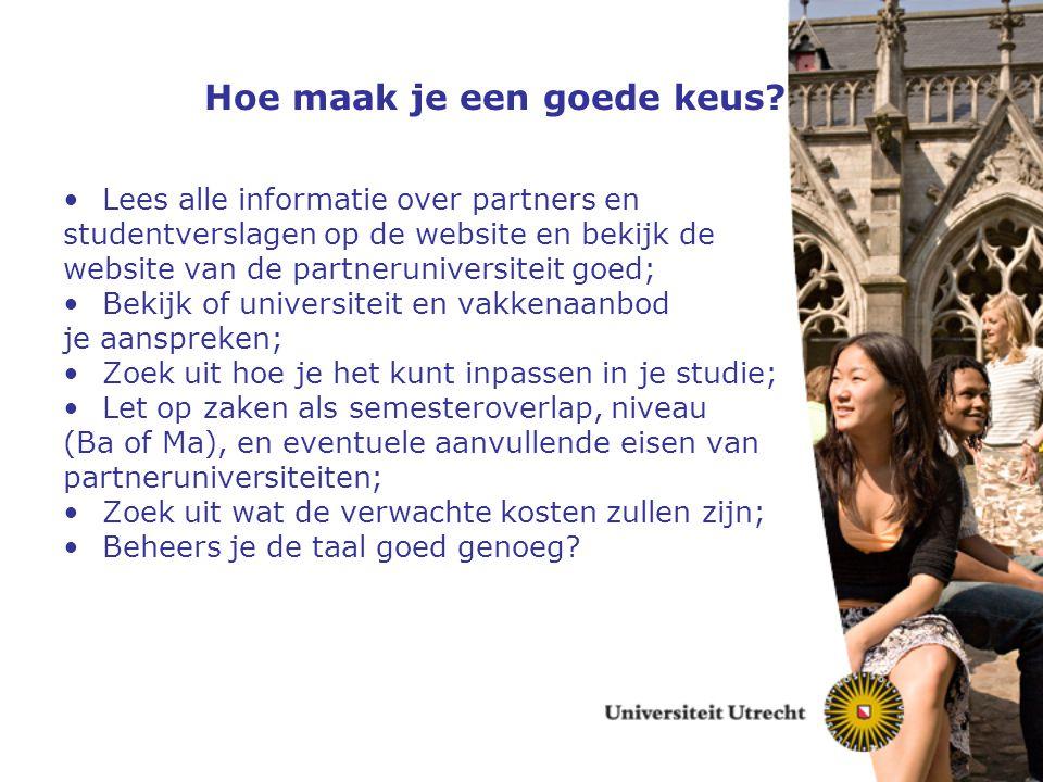 Hoe maak je een goede keus? Lees alle informatie over partners en studentverslagen op de website en bekijk de website van de partneruniversiteit goed;