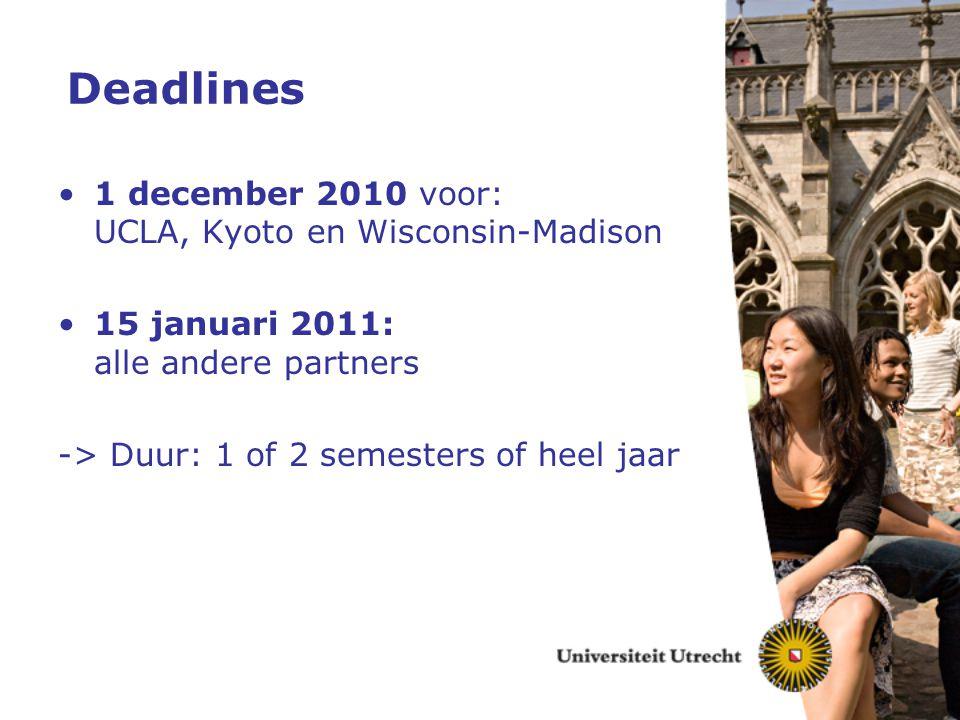 Deadlines 1 december 2010 voor: UCLA, Kyoto en Wisconsin-Madison 15 januari 2011: alle andere partners -> Duur: 1 of 2 semesters of heel jaar