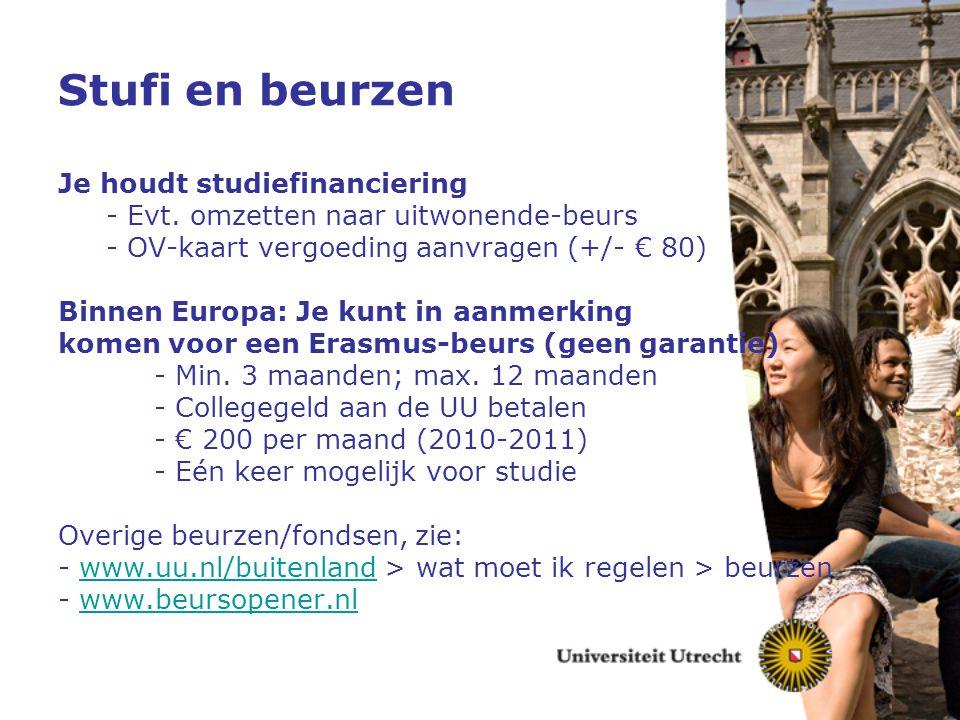 Stufi en beurzen Je houdt studiefinanciering - Evt. omzetten naar uitwonende-beurs - OV-kaart vergoeding aanvragen (+/- € 80) Binnen Europa: Je kunt i