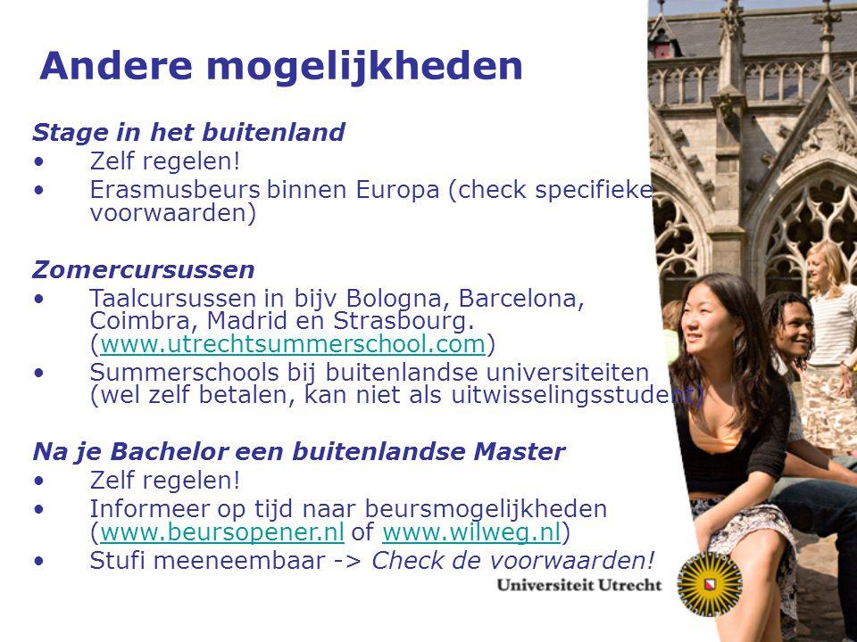 Andere mogelijkheden Stage in het buitenland Zelf regelen! Erasmusbeurs binnen Europa (check specifieke voorwaarden) Zomercursussen Taalcursussen in b