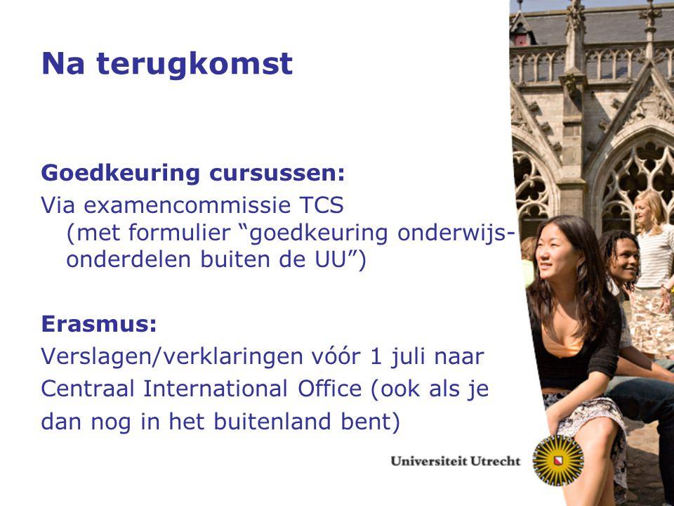 """Na terugkomst Goedkeuring cursussen: Via examencommissie TCS (met formulier """"goedkeuring onderwijs- onderdelen buiten de UU"""") Erasmus: Verslagen/verkl"""