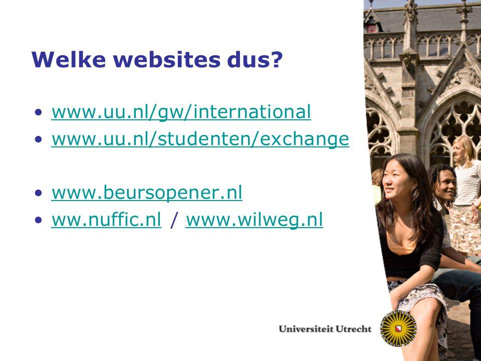 Welke websites dus? www.uu.nl/gw/international www.uu.nl/studenten/exchange www.beursopener.nl ww.nuffic.nl / www.wilweg.nlww.nuffic.nlwww.wilweg.nl