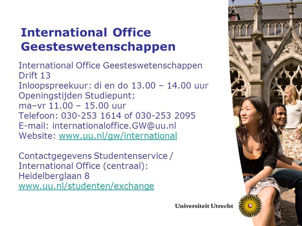 International Office Geesteswetenschappen Drift 13 Inloopspreekuur: di en do 13.00 – 14.00 uur Openingstijden Studiepunt: ma–vr 11.00 – 15.00 uur Tele