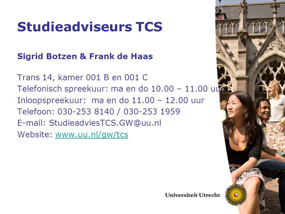 Studieadviseurs TCS Sigrid Botzen & Frank de Haas Trans 14, kamer 001 B en 001 C Telefonisch spreekuur: ma en do 10.00 – 11.00 uur Inloopspreekuur: ma