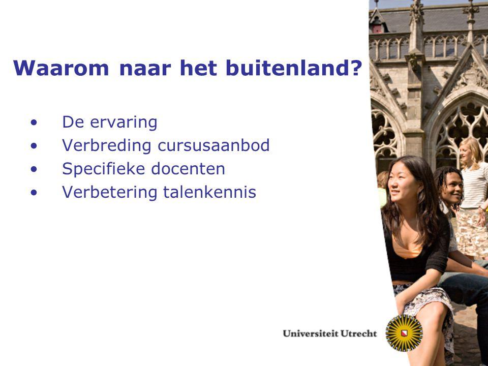 Waarom naar het buitenland? De ervaring Verbreding cursusaanbod Specifieke docenten Verbetering talenkennis