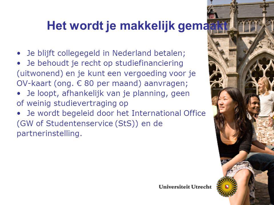 Het wordt je makkelijk gemaakt Je blijft collegegeld in Nederland betalen; Je behoudt je recht op studiefinanciering (uitwonend) en je kunt een vergoe