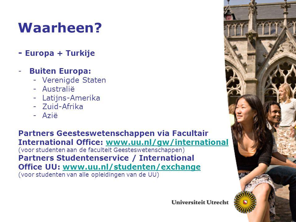 Waarheen? - Europa + Turkije -Buiten Europa: -Verenigde Staten -Australië -Latijns-Amerika -Zuid-Afrika -Azië Partners Geesteswetenschappen via Facult