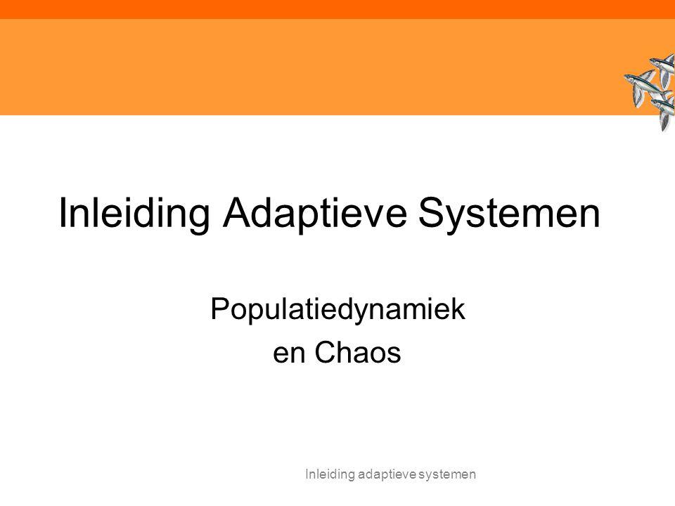 Inleiding adaptieve systemen Inleiding Adaptieve Systemen Populatiedynamiek en Chaos