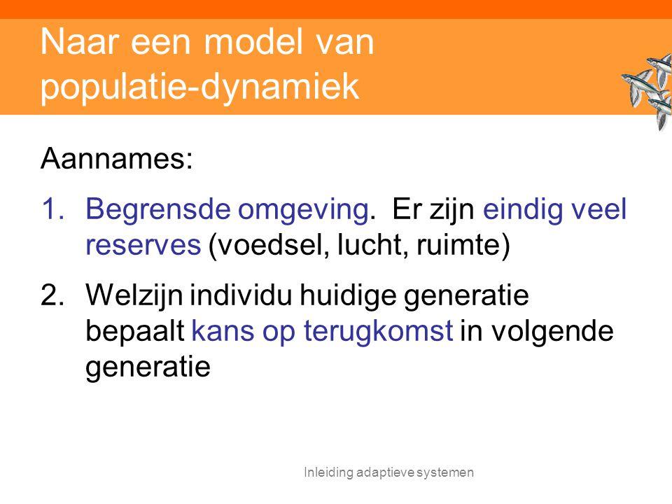 Inleiding adaptieve systemen Naar een model van populatie-dynamiek Aannames: 1.Begrensde omgeving.
