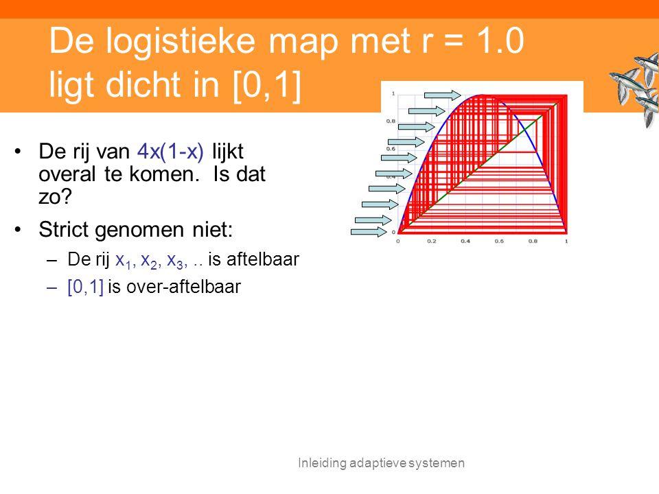 Inleiding adaptieve systemen De logistieke map met r = 1.0 ligt dicht in [0,1] De rij van 4x(1-x) lijkt overal te komen.