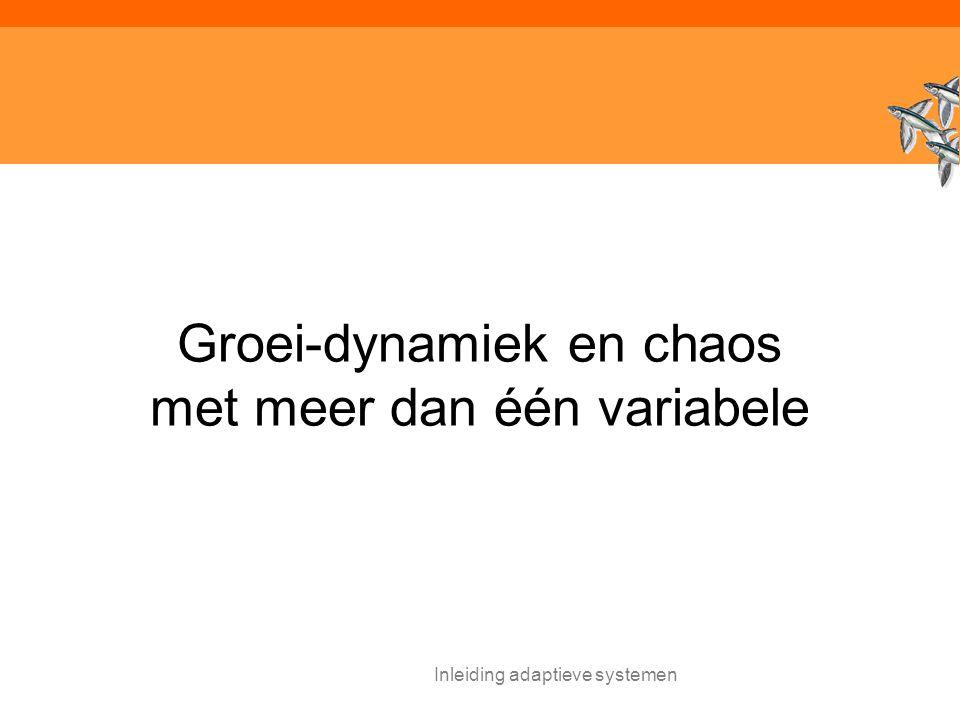 Inleiding adaptieve systemen Groei-dynamiek en chaos met meer dan één variabele