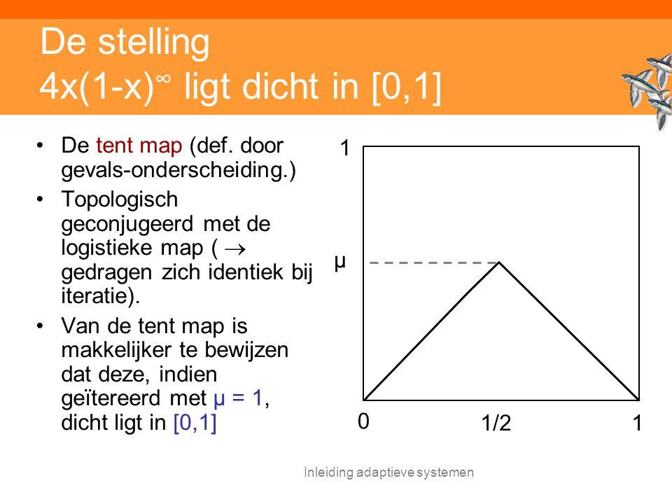 Inleiding adaptieve systemen De stelling 4x(1-x) ∞ ligt dicht in [0,1] De tent map (def.
