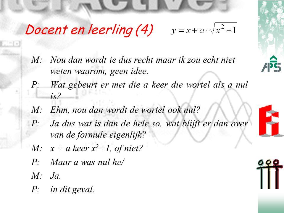Docent en leerling (4) M:Nou dan wordt ie dus recht maar ik zou echt niet weten waarom, geen idee. P:Wat gebeurt er met die a keer die wortel als a nu