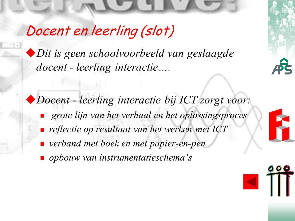 Docent en leerling (slot)  Dit is geen schoolvoorbeeld van geslaagde docent - leerling interactie….  Docent - leerling interactie bij ICT zorgt voor