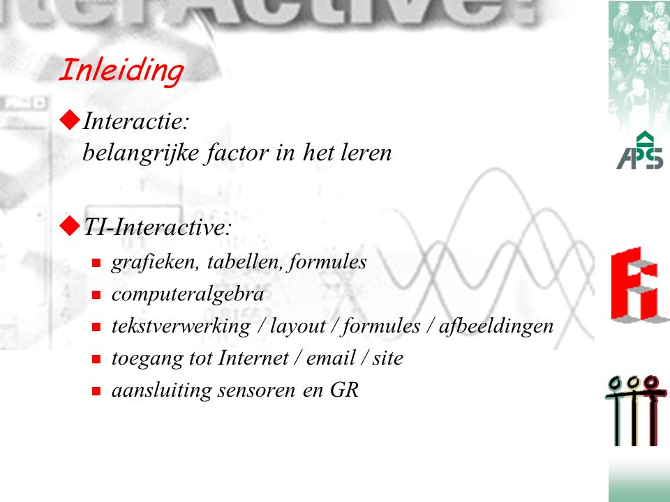 Inleiding  Interactie: belangrijke factor in het leren  TI-Interactive: grafieken, tabellen, formules computeralgebra tekstverwerking / layout / for