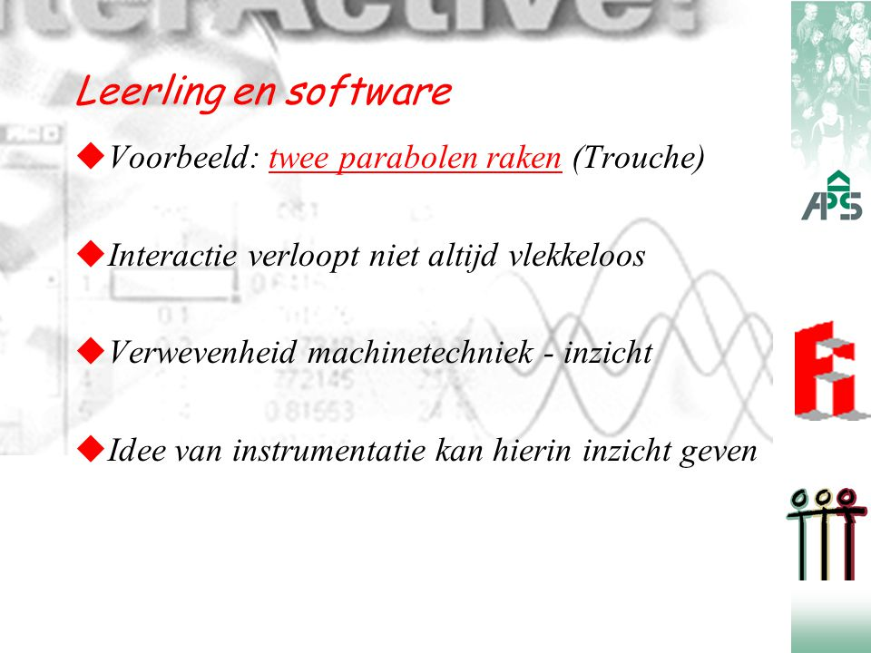 Leerling en software  Voorbeeld: twee parabolen raken (Trouche)twee parabolen raken  Interactie verloopt niet altijd vlekkeloos  Verwevenheid machi