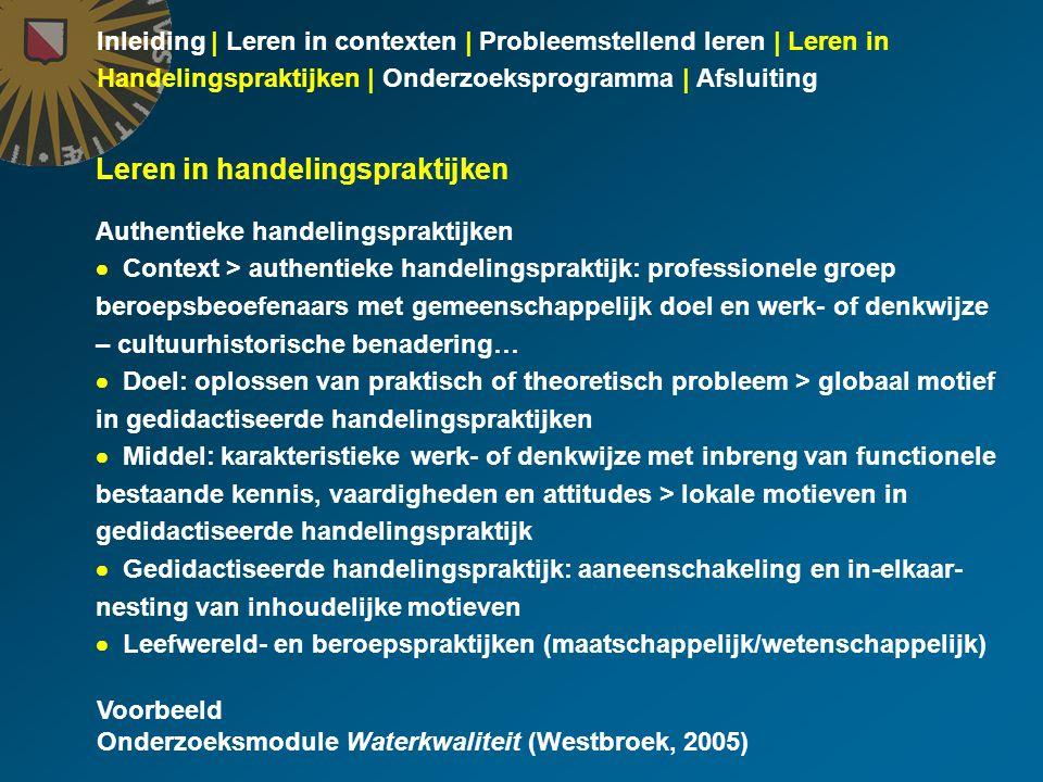 Inleiding | Leren in contexten | Probleemstellend leren | Leren in Handelingspraktijken | Onderzoeksprogramma | Afsluiting Leren in handelingspraktijk