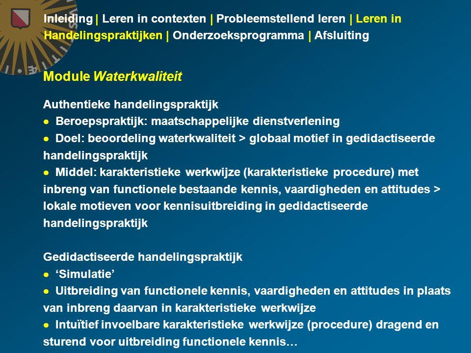 Inleiding | Leren in contexten | Probleemstellend leren | Leren in Handelingspraktijken | Onderzoeksprogramma | Afsluiting Module Waterkwaliteit Authe