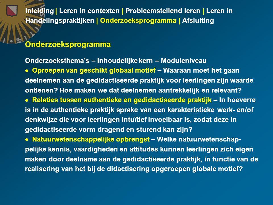 Inleiding | Leren in contexten | Probleemstellend leren | Leren in Handelingspraktijken | Onderzoeksprogramma | Afsluiting Onderzoeksprogramma Onderzo