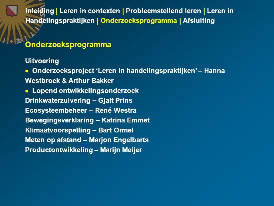 Inleiding | Leren in contexten | Probleemstellend leren | Leren in Handelingspraktijken | Onderzoeksprogramma | Afsluiting Onderzoeksprogramma Uitvoer
