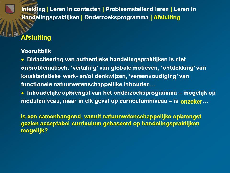 Inleiding | Leren in contexten | Probleemstellend leren | Leren in Handelingspraktijken | Onderzoeksprogramma | Afsluiting Afsluiting Vooruitblik  Di