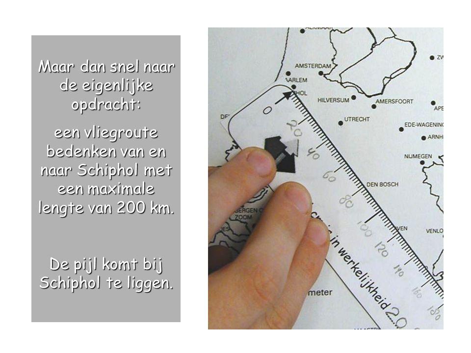 Maar dan snel naar de eigenlijke opdracht: een vliegroute bedenken van en naar Schiphol met een maximale lengte van 200 km.