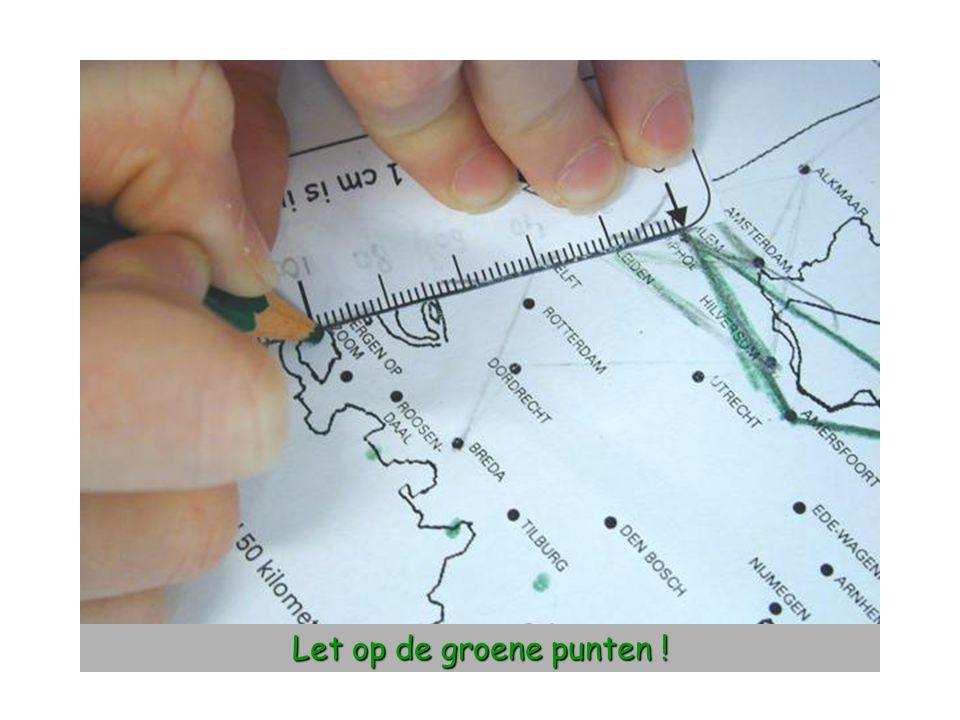 Let op de groene punten !