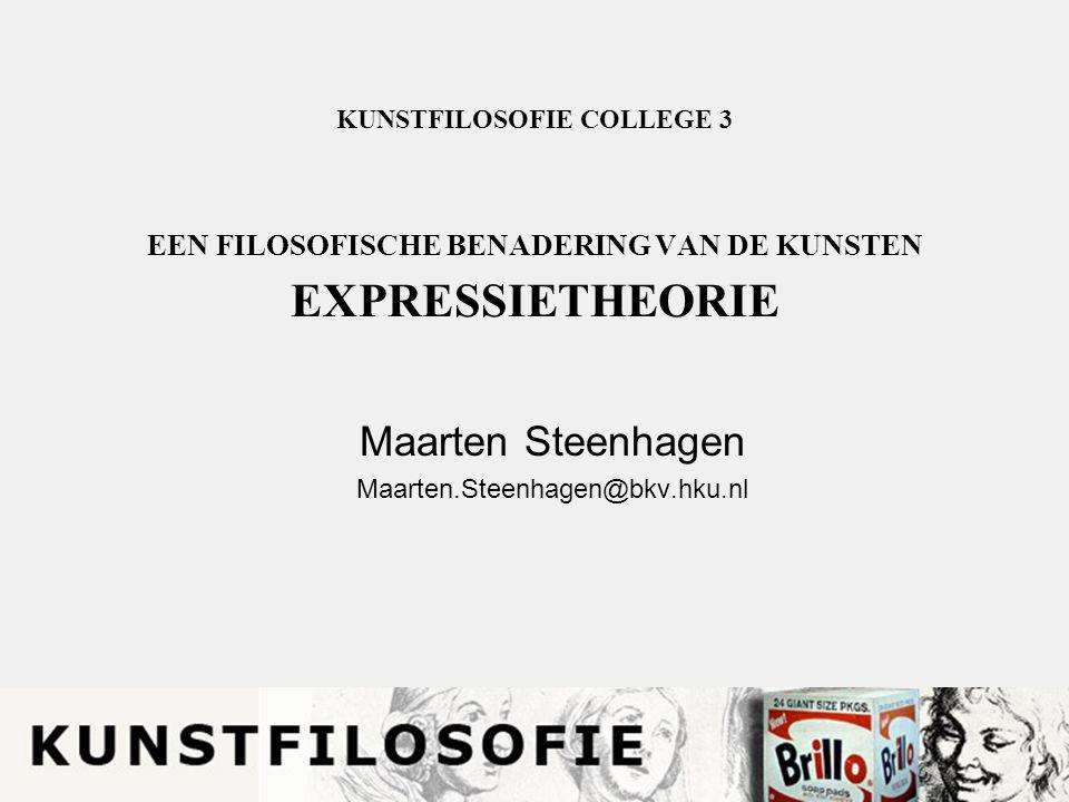 KUNSTFILOSOFIE COLLEGE 3 EEN FILOSOFISCHE BENADERING VAN DE KUNSTEN EXPRESSIETHEORIE Maarten Steenhagen Maarten.Steenhagen@bkv.hku.nl