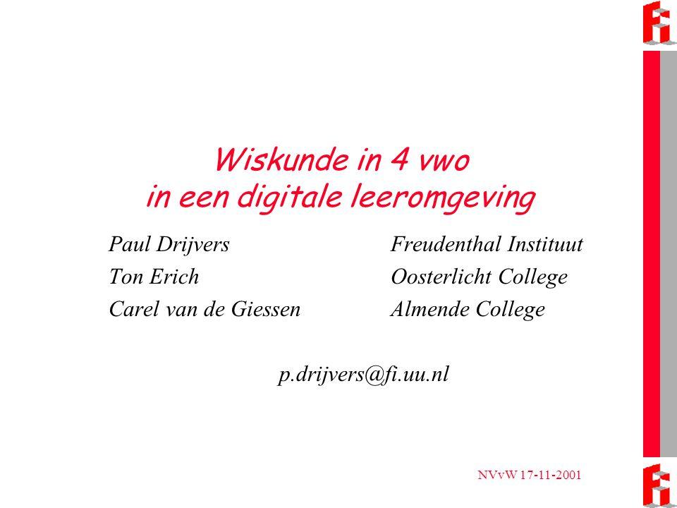 NVvW 17-11-2001 Wiskunde in 4 vwo in een digitale leeromgeving Paul Drijvers Freudenthal Instituut Ton Erich Oosterlicht College Carel van de Giessen Almende College p.drijvers@fi.uu.nl