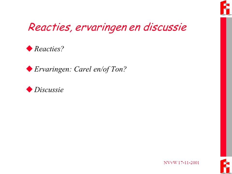NVvW 17-11-2001 Reacties, ervaringen en discussie  Reacties?  Ervaringen: Carel en/of Ton?  Discussie