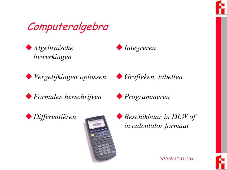 NVvW 17-11-2001 Computeralgebra  Algebraïsche bewerkingen  Vergelijkingen oplossen  Formules herschrijven  Differentiëren  Integreren  Grafieken, tabellen  Programmeren  Beschikbaar in DLW of in calculator formaat