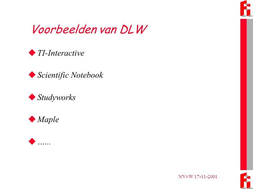 NVvW 17-11-2001 Voorbeelden van DLW  TI-Interactive  Scientific Notebook  Studyworks  Maple  …...