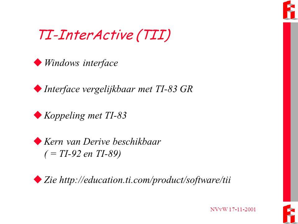 NVvW 17-11-2001 TI-InterActive (TII)  Windows interface  Interface vergelijkbaar met TI-83 GR  Koppeling met TI-83  Kern van Derive beschikbaar ( = TI-92 en TI-89)  Zie http://education.ti.com/product/software/tii