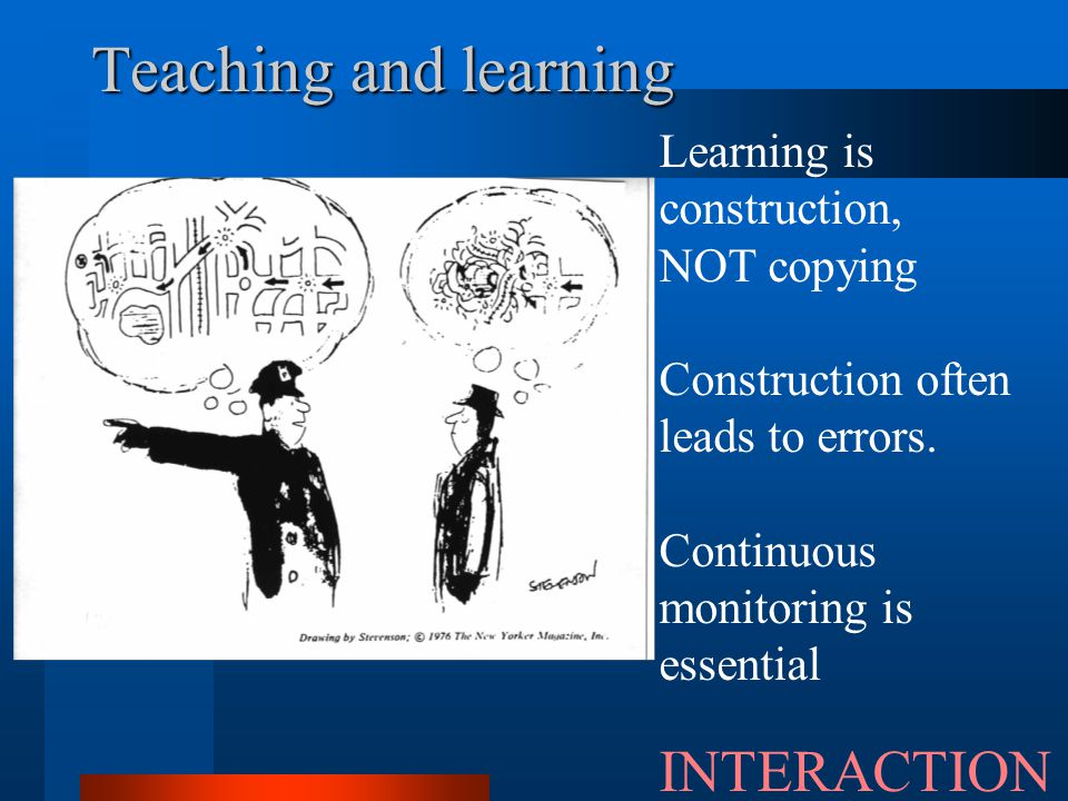 Learning is construction, NOT copying Construction often leads to errors.