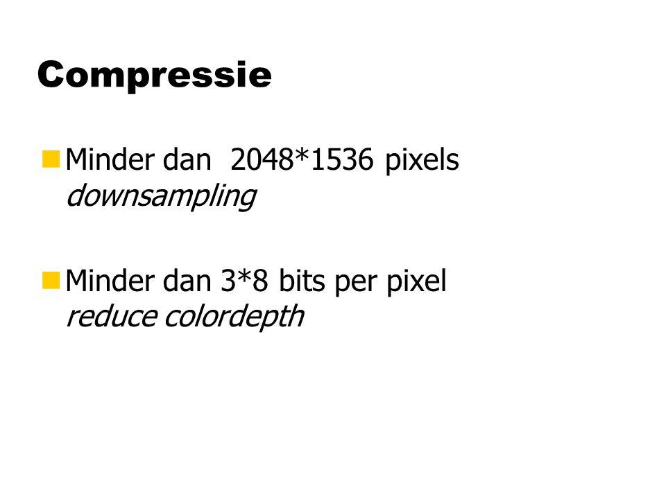 Compressie nMinder dan 2048*1536 pixels downsampling nMinder dan 3*8 bits per pixel reduce colordepth
