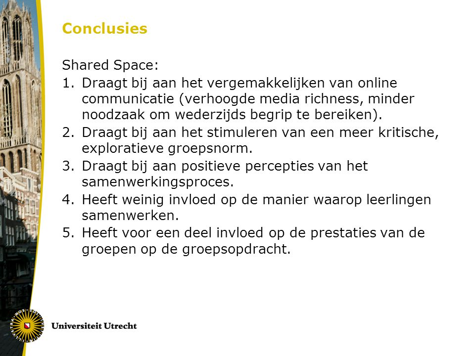 Conclusies Shared Space: 1.Draagt bij aan het vergemakkelijken van online communicatie (verhoogde media richness, minder noodzaak om wederzijds begrip
