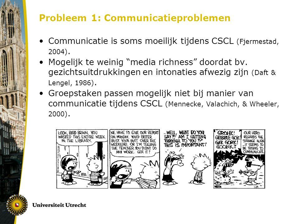 """Probleem 1: Communicatieproblemen Communicatie is soms moeilijk tijdens CSCL (Fjermestad, 2004). Mogelijk te weinig """"media richness"""" doordat bv. gezic"""