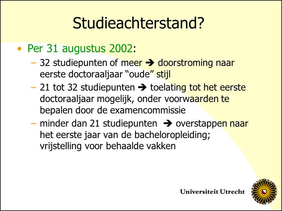 """Studieachterstand? Per 31 augustus 2002: –32 studiepunten of meer  doorstroming naar eerste doctoraaljaar """"oude"""" stijl –21 tot 32 studiepunten  toel"""