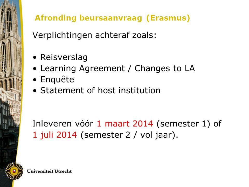 Verplichtingen achteraf zoals: Reisverslag Learning Agreement / Changes to LA Enquête Statement of host institution Inleveren vóór 1 maart 2014 (semes