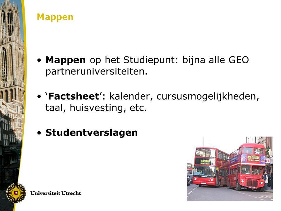 Mappen Mappen op het Studiepunt: bijna alle GEO partneruniversiteiten. 'Factsheet': kalender, cursusmogelijkheden, taal, huisvesting, etc. Studentvers
