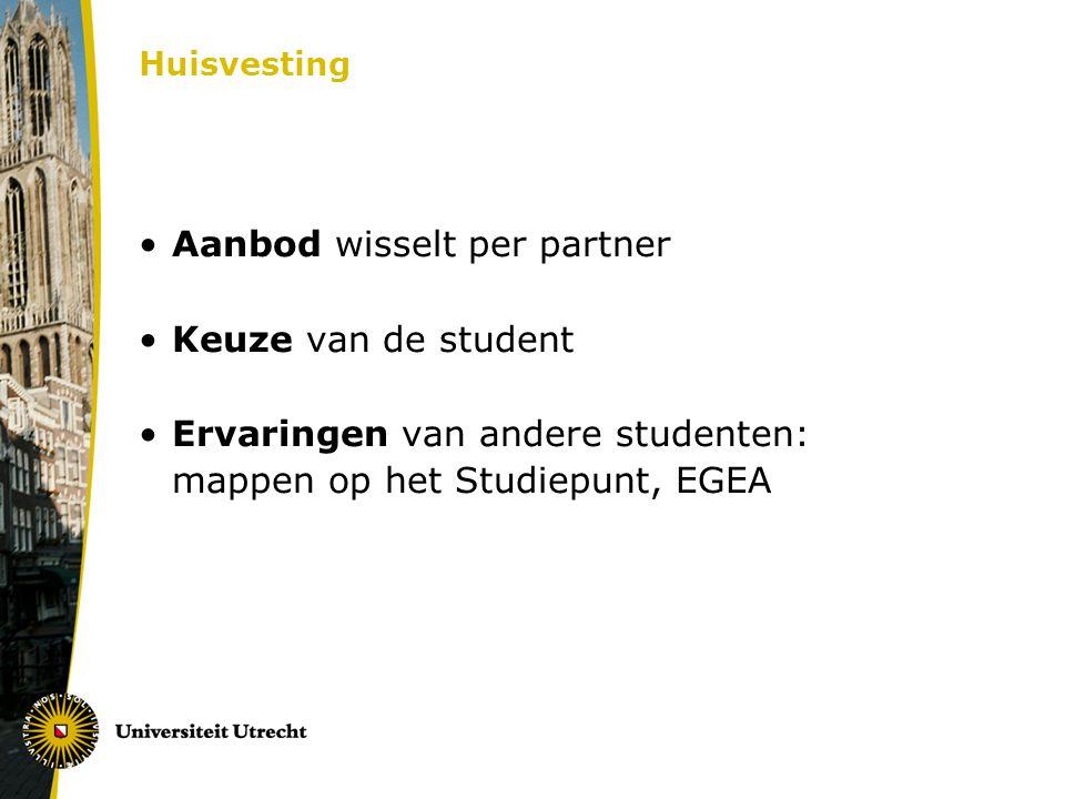 Huisvesting Aanbod wisselt per partner Keuze van de student Ervaringen van andere studenten: mappen op het Studiepunt, EGEA